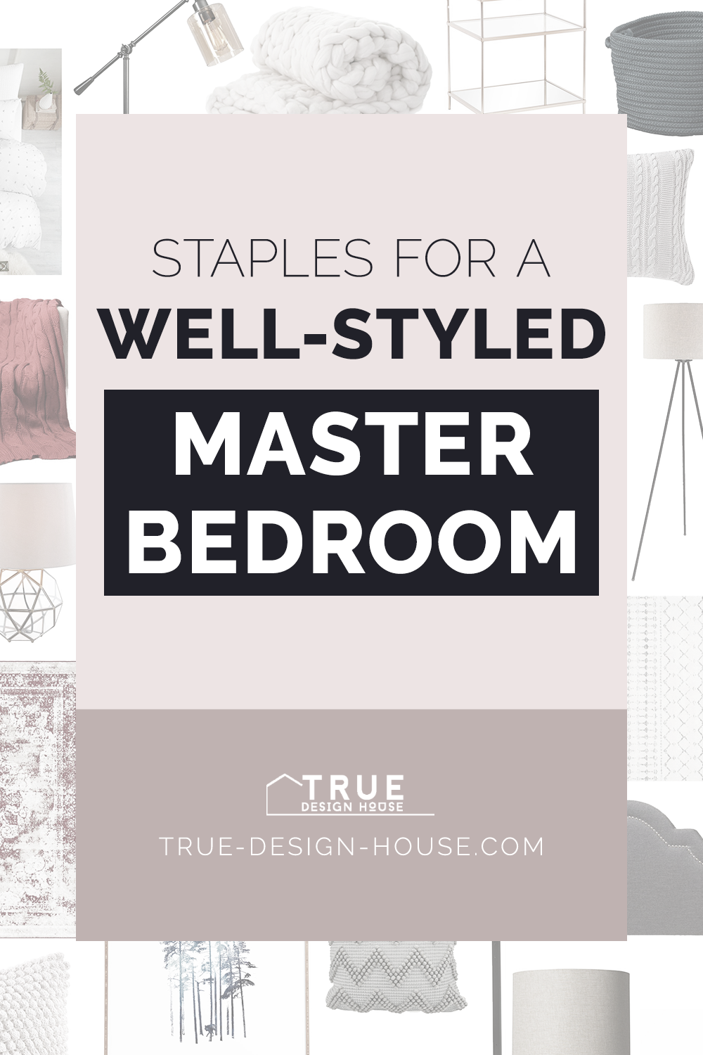 true design house - staples for a well-styled master bedroom - 46 - pinterest - 4.png