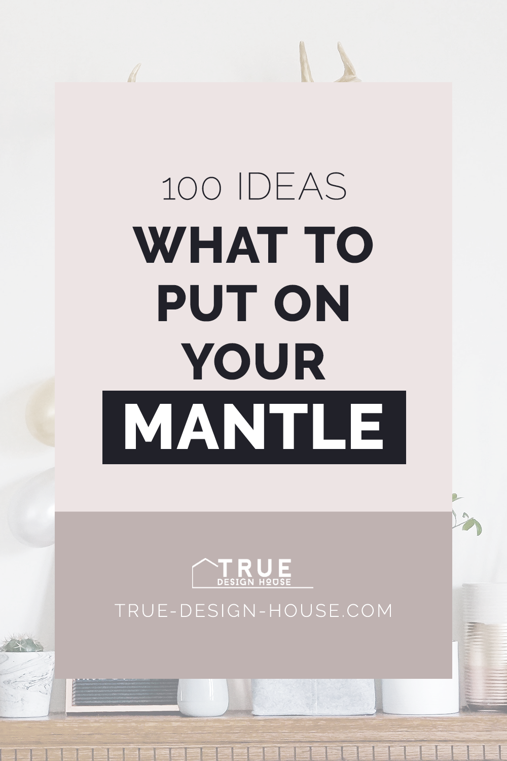 true design house - 100 things to put on your mantle - 44 - pinterest - 4.png