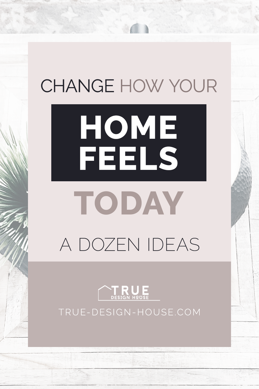 true design house - change how your home feels - 43 - pinterest - 4.png
