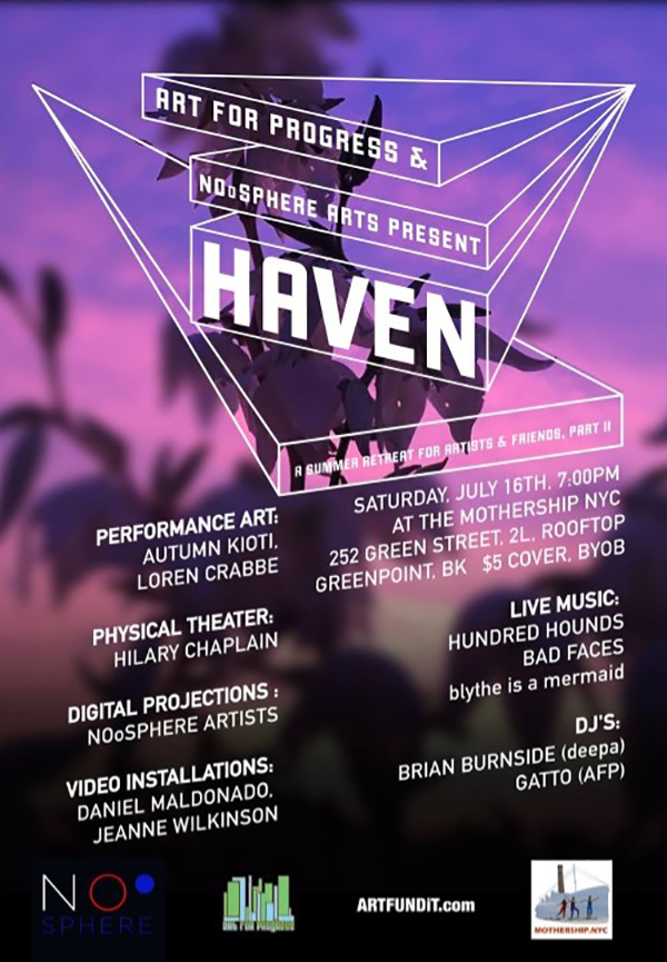 - Sat, July 16, 20167 pm @ Mothership NYCHAVEN II:A Summer Retreat for Artists and Friends Co-production with Art for Progress