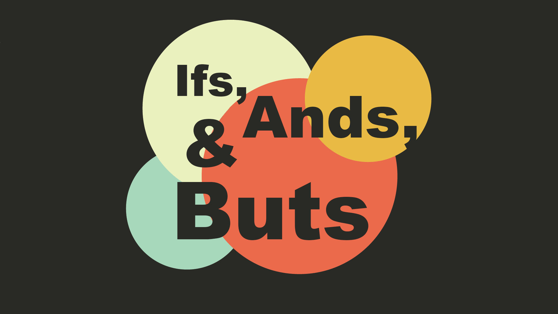 Ifs, Ands, & Buts