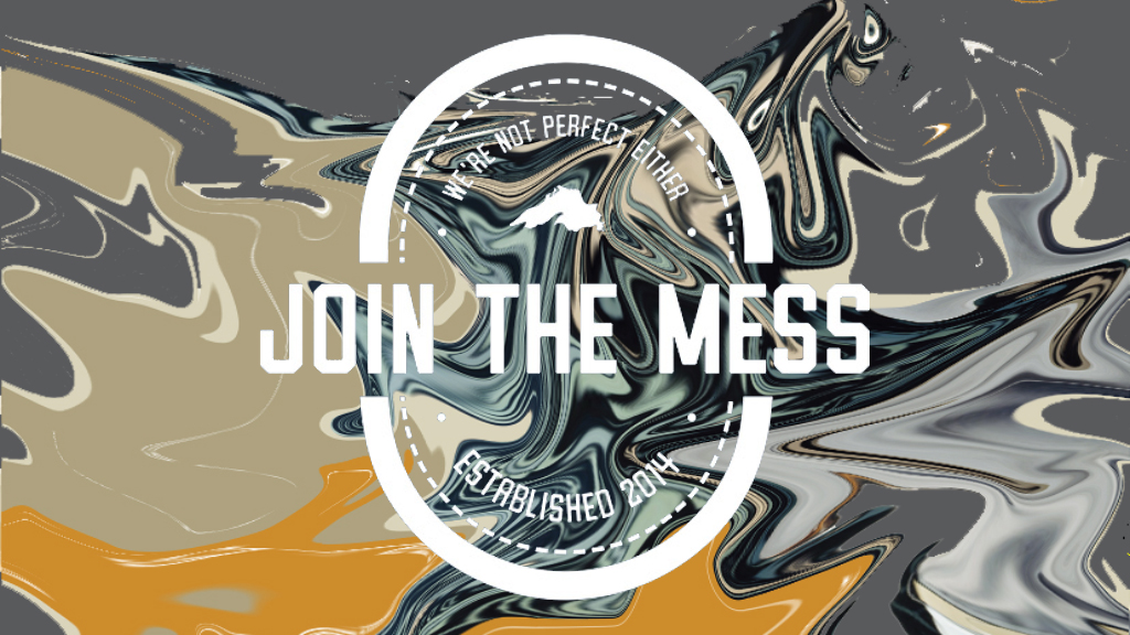 Join the Mess!