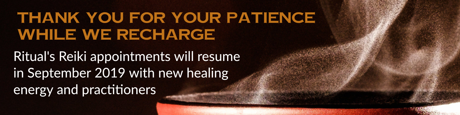 If you would like to schedule an appointment for September, please call (520) 422 - 2642. Thank you for your understanding and patience while we recharge our healing energy.
