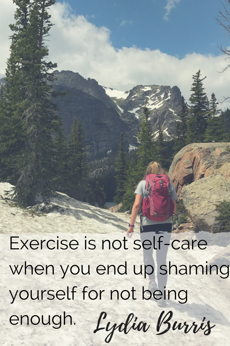 Exercise is not self-care when you end up shaming yourself for not being enough. - Lydia Burris LMSW | The Nashville Self-Care Series