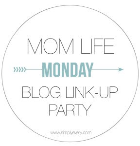 This post is part of the  Mom Life Mondays Blog Link-Up Party