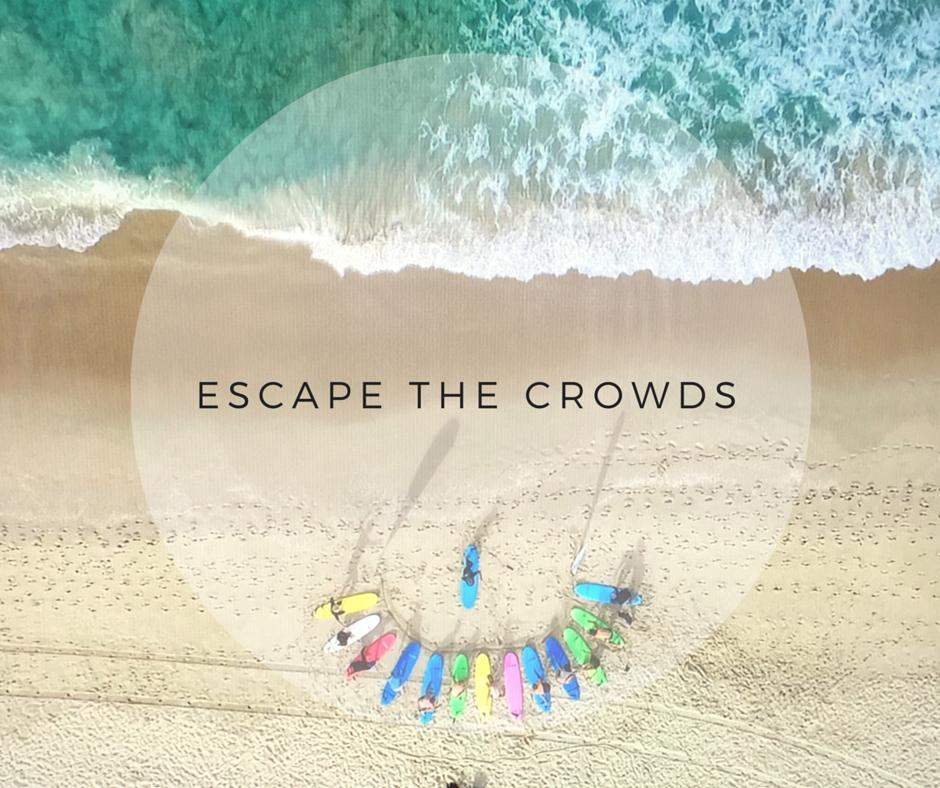 Escape the crowds