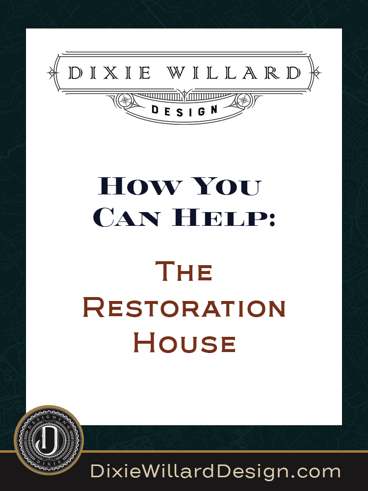 How You Can Help The Restoration House - Dixie Willard Design