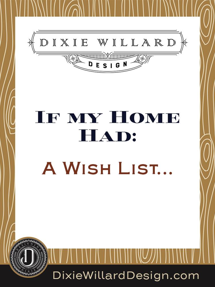 Home Wish list - Dixie Willard Design