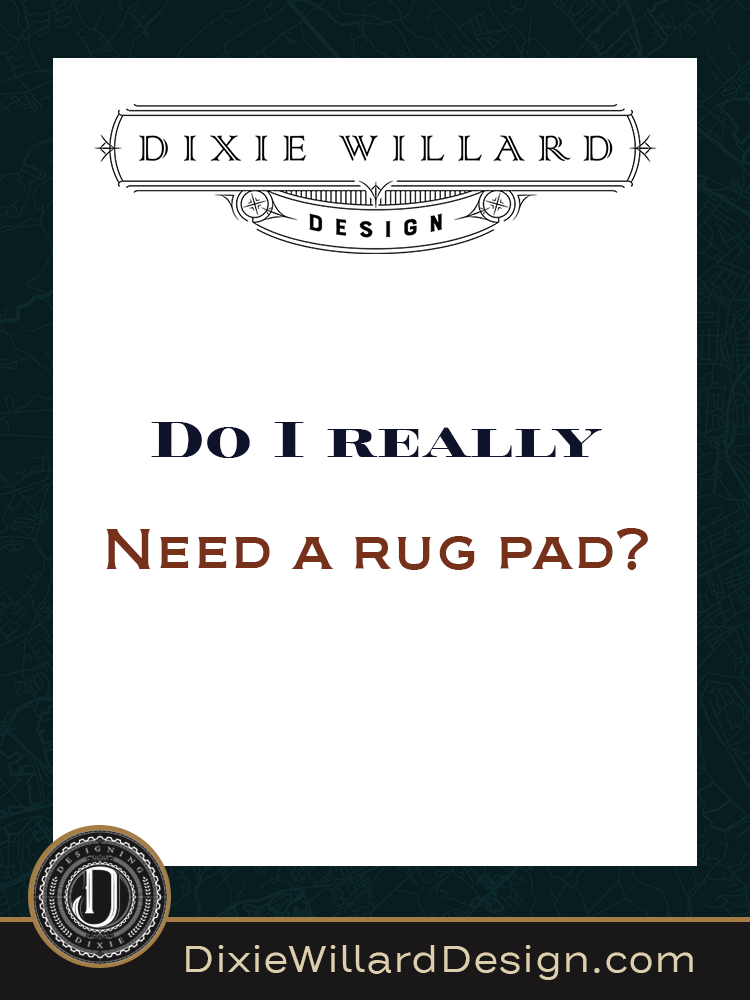Do I really need a rug pad - Dixie Willard Design