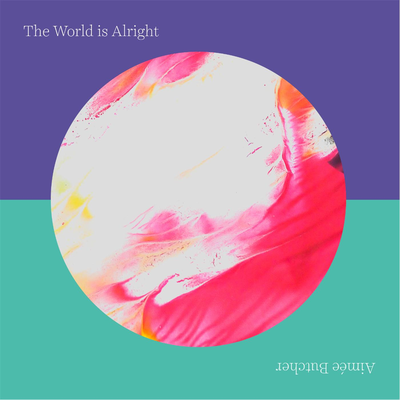 Aimée Butcher -   The World is Alright    mixing, overdub recording  recorded at  Canterbury Music Company