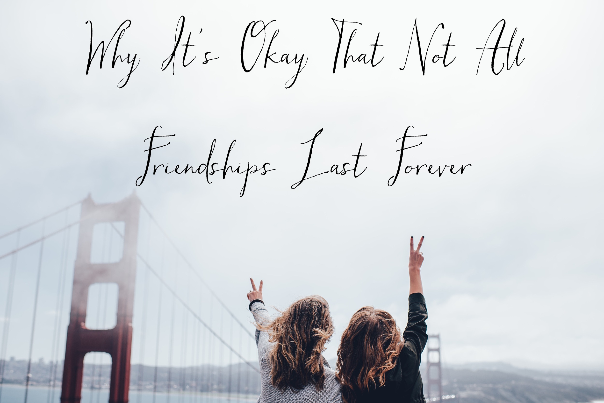 Why It's Okay That Not All Friendships Last Forever