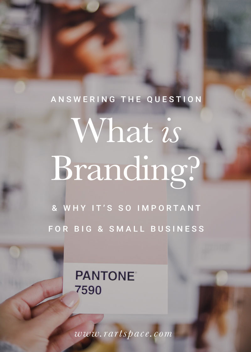 answering-the-question-what-is-branding-and-why-its-so-important-for-big-and-small-business-by-r-artspace.jpg