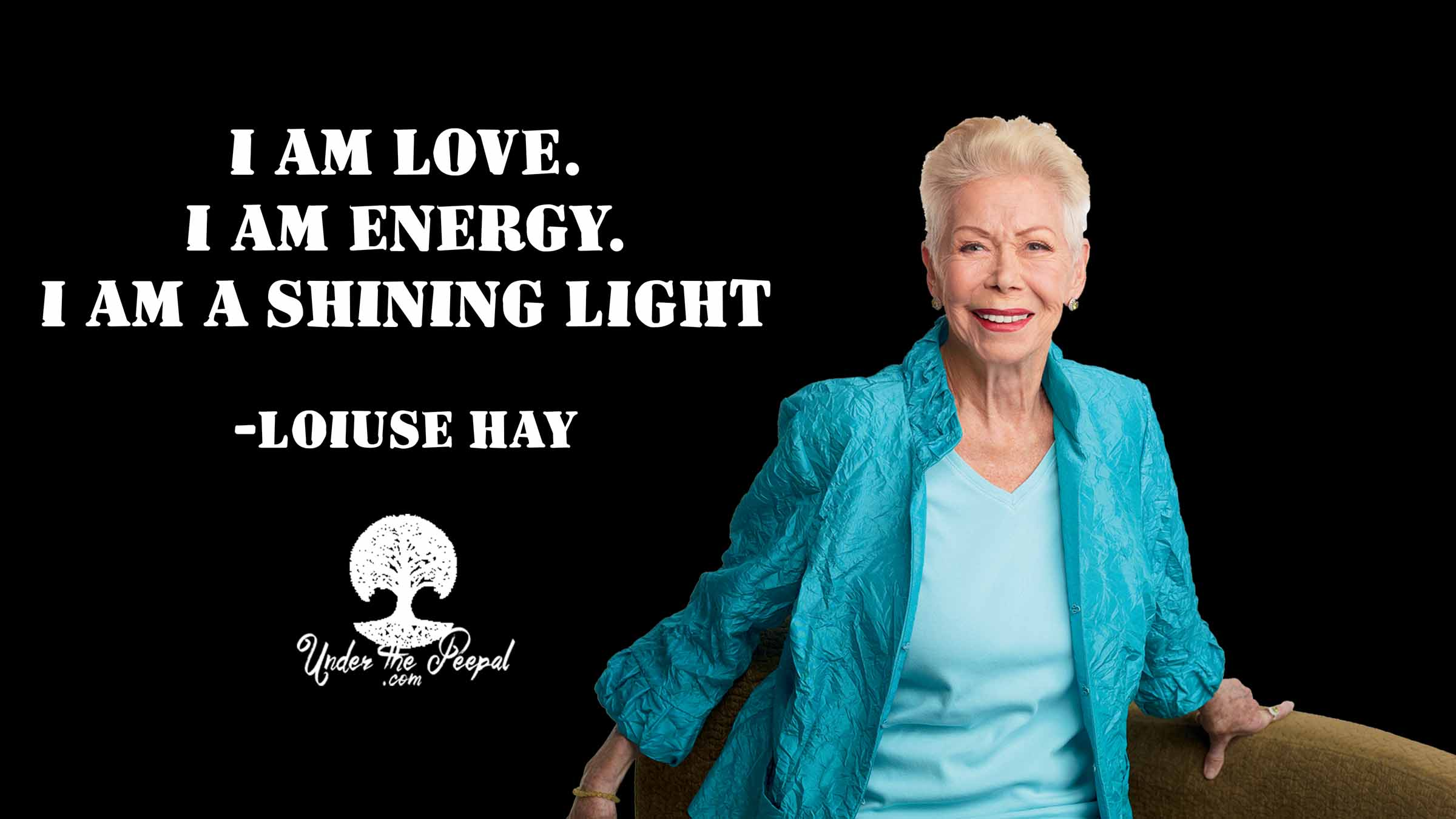 Louise Hay Quote- I am love. I am energy. I am a shining Light