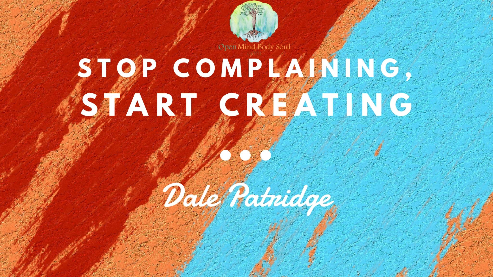 stop-complaining-start-creating-quote-dale-patridge