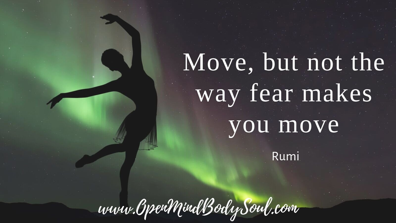Move, but not the way fear makes you move - Rumi
