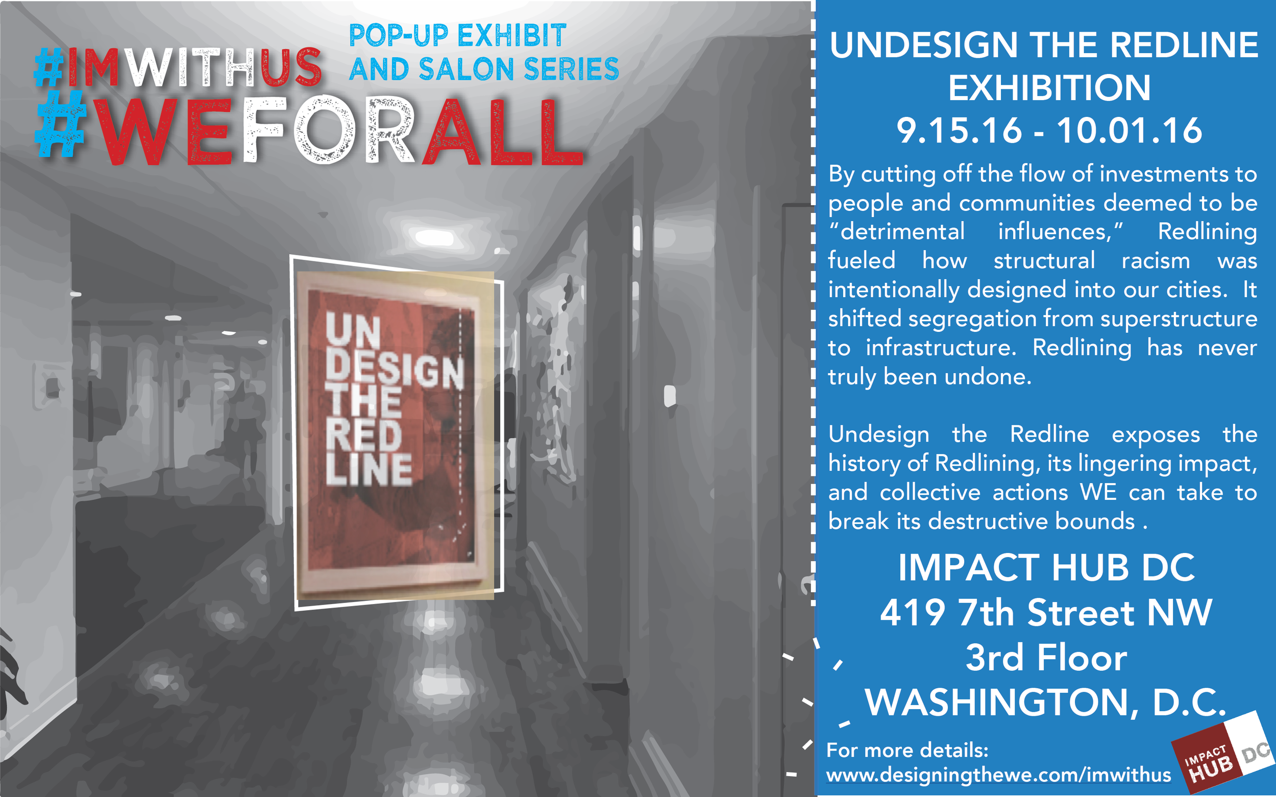 COME TOUR THE FULL INSTALLATION OF THE UNDESIGN THE REDLINE INTERACTIVE EXHIBIT AT IMPACT HUB DC!  DAILY FROM 10 A.M.-5 P.M. PLEASE CONTACT US FOR LARGE GROUPS (4 OR MORE) OR PRIVATE TOURS.