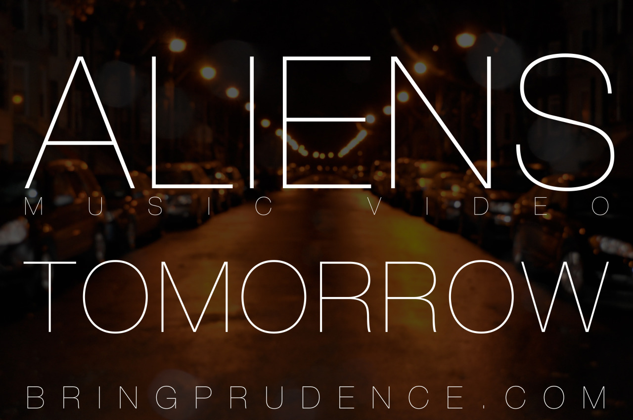 """Things are getting dark! Come back here tomorrow morning for the premiere of my new music video for """"Aliens"""".   And if you want to hear/download my new album, go to  http://music.bringprudence.com"""
