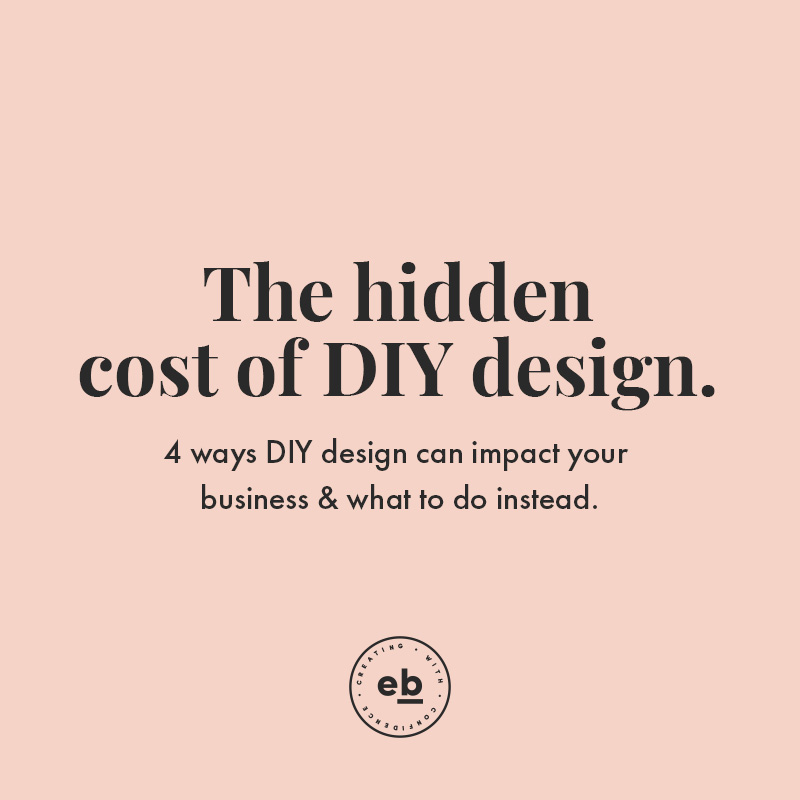 The hidden cost of DIY design - four ways that DIY Design could be stealing your time, money and energy, and what to do instead. - Emily Banks Creative