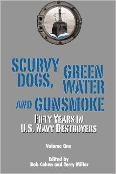 Scurvy Dogs, Green Water and Gunsmoke: Fifty Years in U.S. Navy Destroyers, Vol I