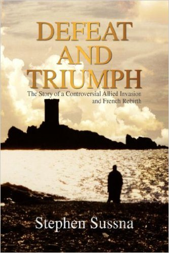 Defeat and Triumph - The Story of a Controversial Allied Invasion and French Rebirth