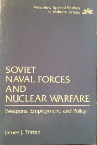 Soviet Naval Forces and Nuclear Warfare: Weapons, Employment, and Policy
