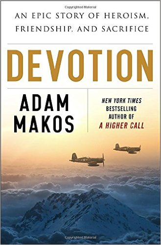 Devotion, An Epic Story of Heroism, Friendship, And Sacrifice