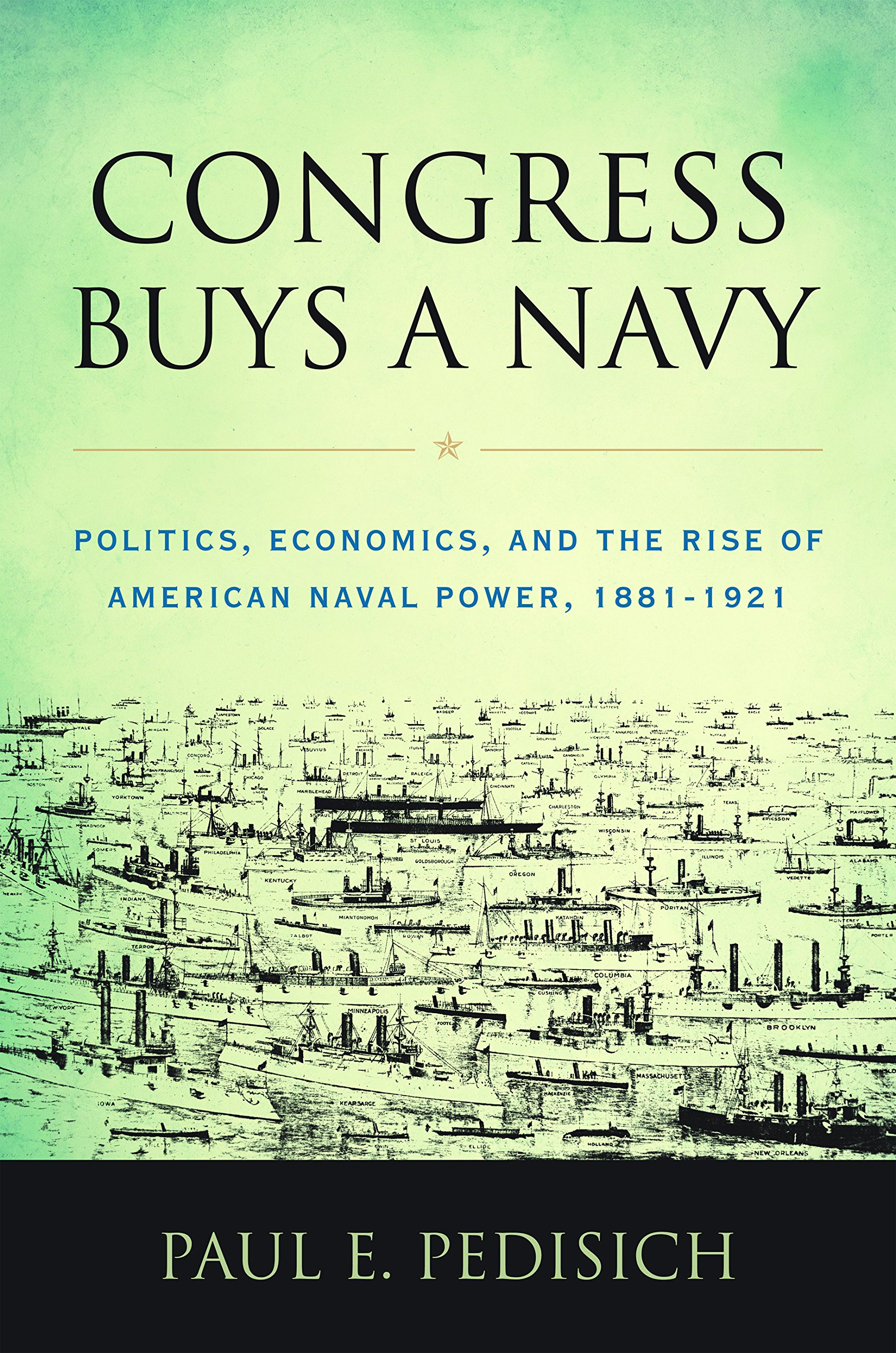 Congress Buys a Navy: Politics, Economics, and the Rise of American Naval Power, 1881-1921