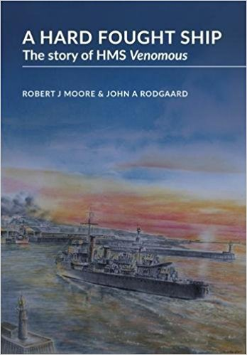 A Hard Fought Ship: The Story of HMS Venomous (3rd Revised Edition)