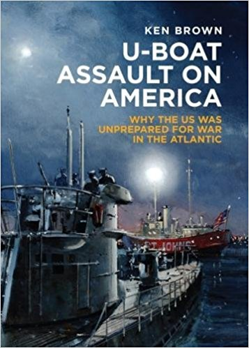 U-Boat Assault on America: Why the US Was Unprepared for War in the Atlantic