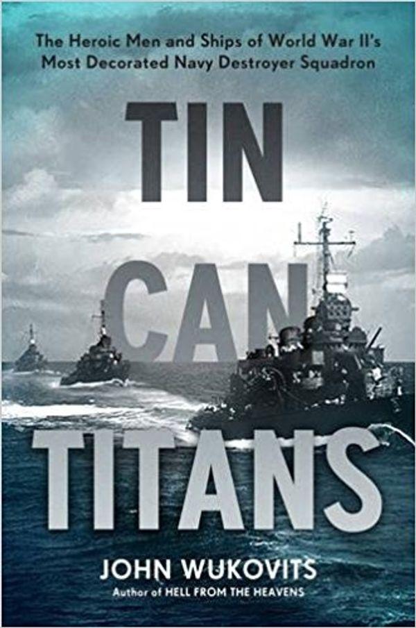 John-Wukovits_Tin-Can-Titans_2018-Samuel-Eliot-Morison-Award-for-Naval-Literature.jpg