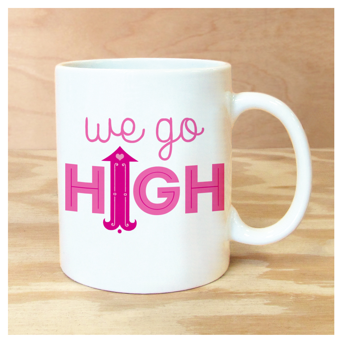 ON SALE! WAS $15.99, NOW $12.99 WE GO HIGH MUG