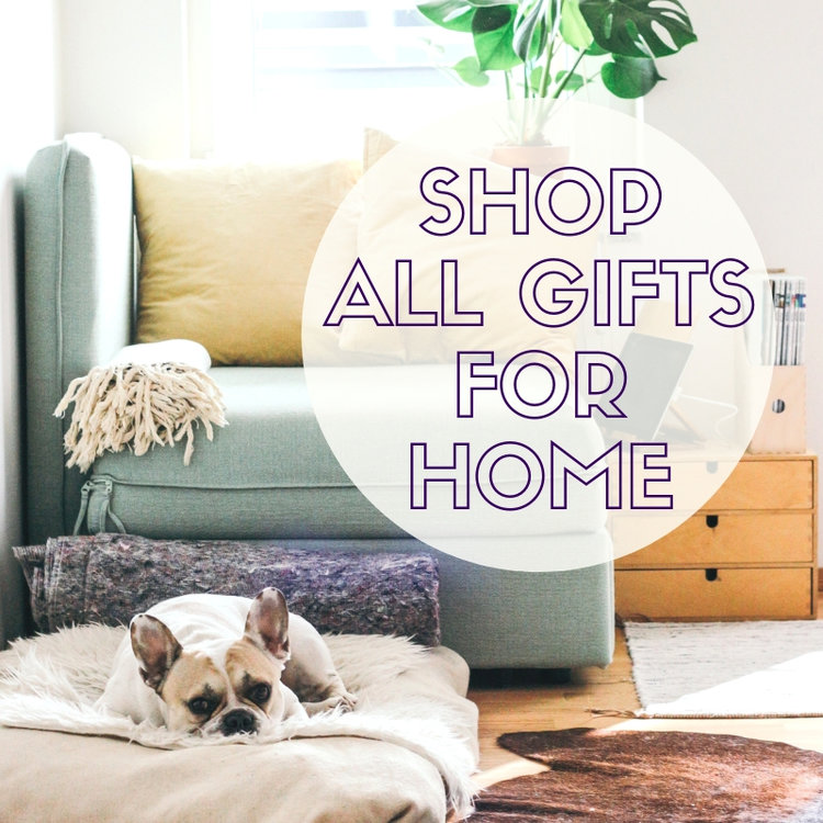 SHOP ALL GIFTS FOR HOME