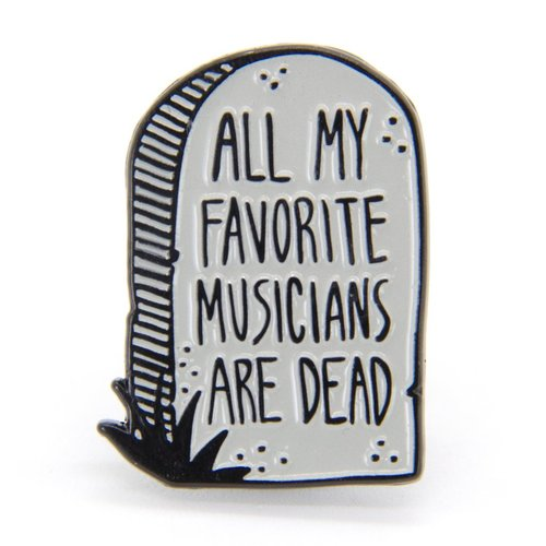 $11.99 ALL MY FAVORITE MUSICIANS ARE DEAD PIN