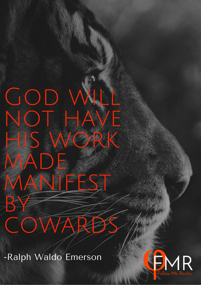 """Follow Me Realty, Ralp Waldo Emerson quote: """"God will not have his work made manifest by cowards"""""""