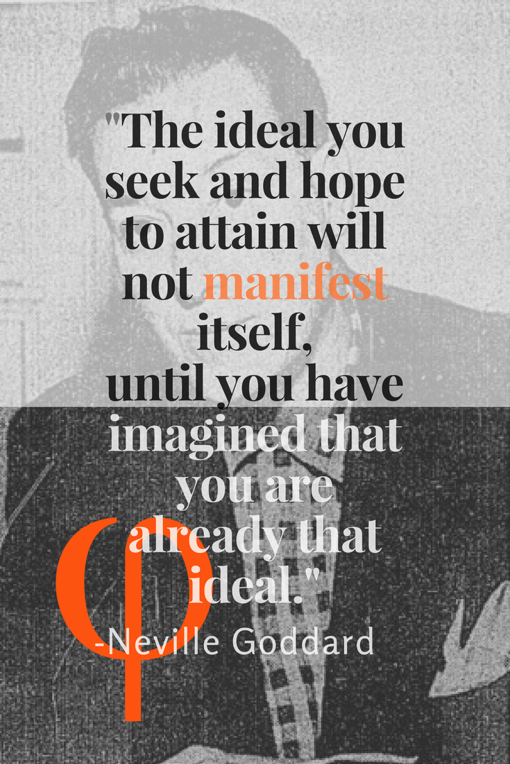 -The ideal you seek and hope to attain will not manifest itself,until you have imagined that you are already that ideal.- (1).png