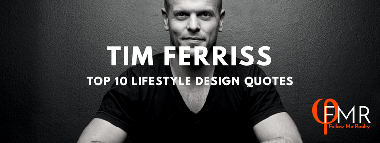 Tim Ferriss Lifestyle Design Quotes for Follow Me Realty a 100% Commission Brokerage