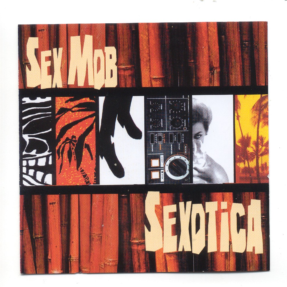 Sexmob –  Sexotica , 2006 / Label – Thirsty Ear   Composer, Performer