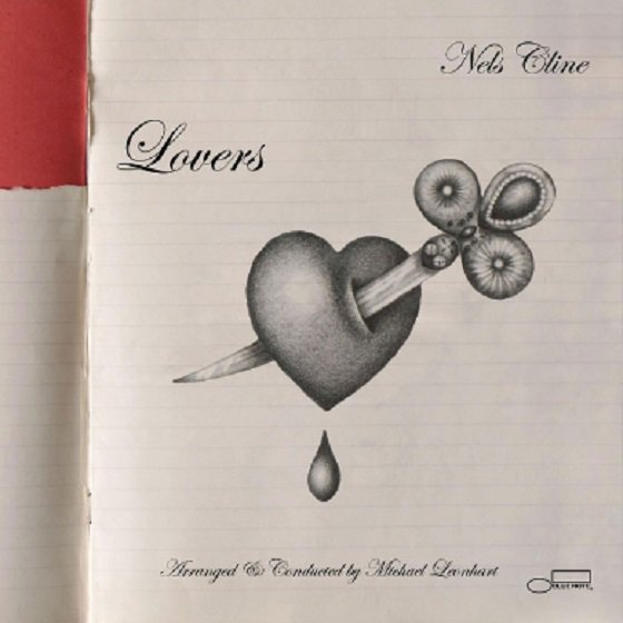 Nels Cline –  Lovers , 2016 (Jazz/Rock) / Label – Blue Note   Performer