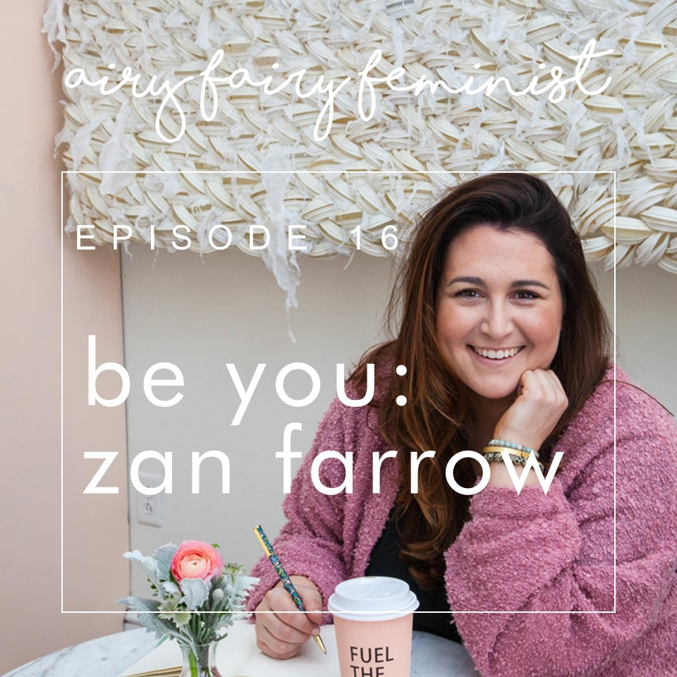 """Airy fairy feminist (PODCAST) - Zan was the first guest on the """"Be You"""" interview series where she shares her experience with self care, flow, and radical authenticity."""