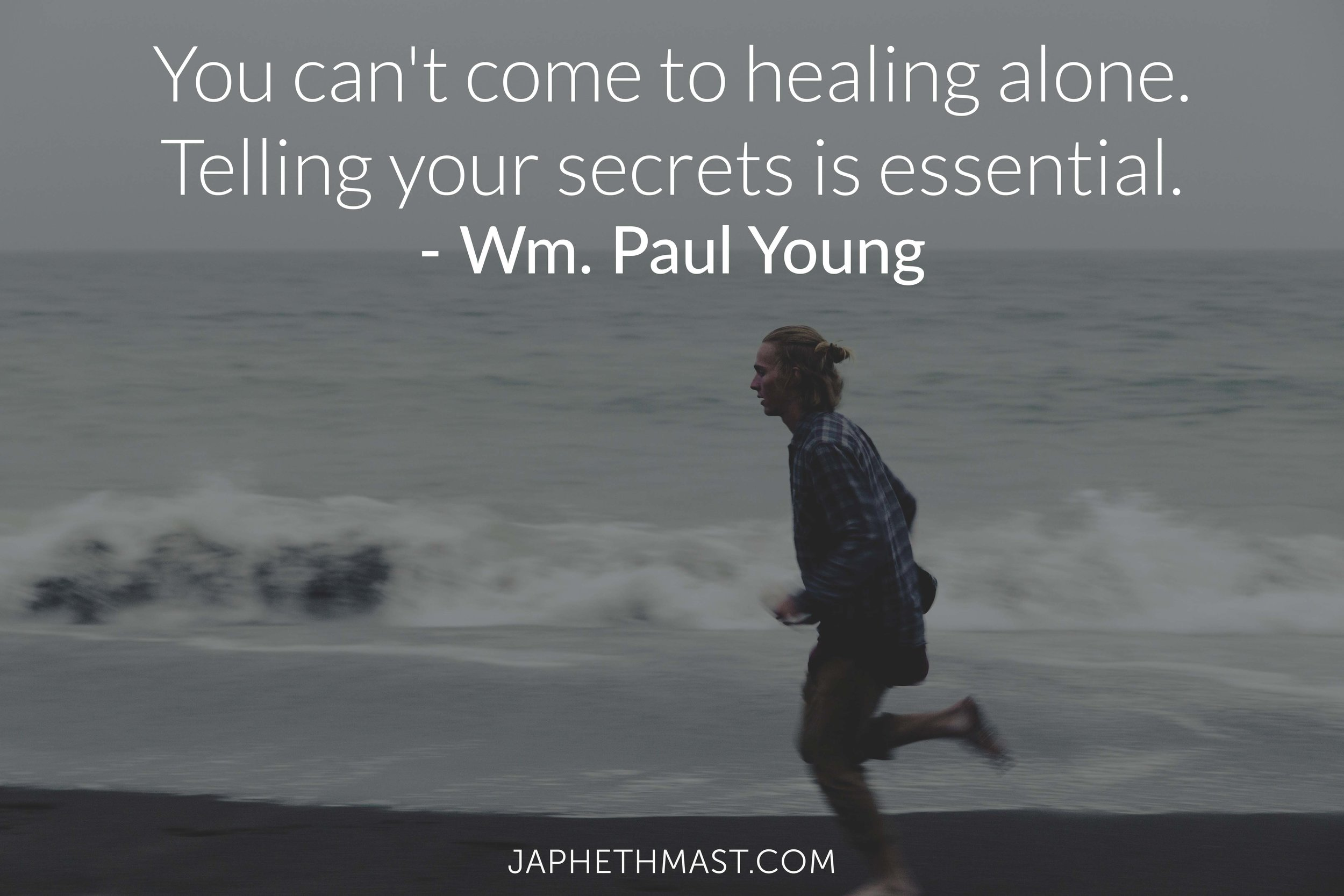 You can't come to healing alone. | Wm. Paul Young | Japheth Mast Blog