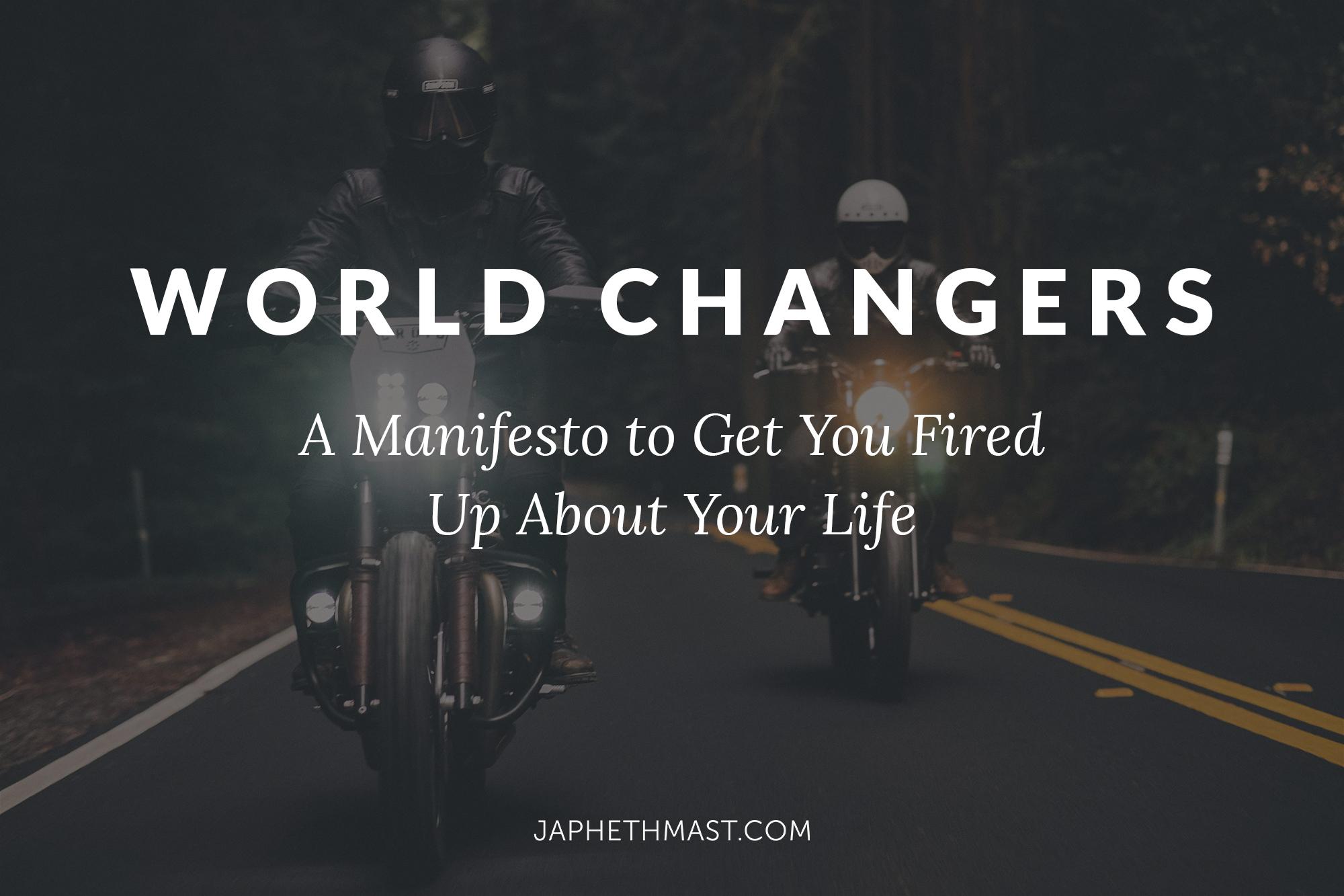 World Changers Manifesto | Japheth Mast Blog