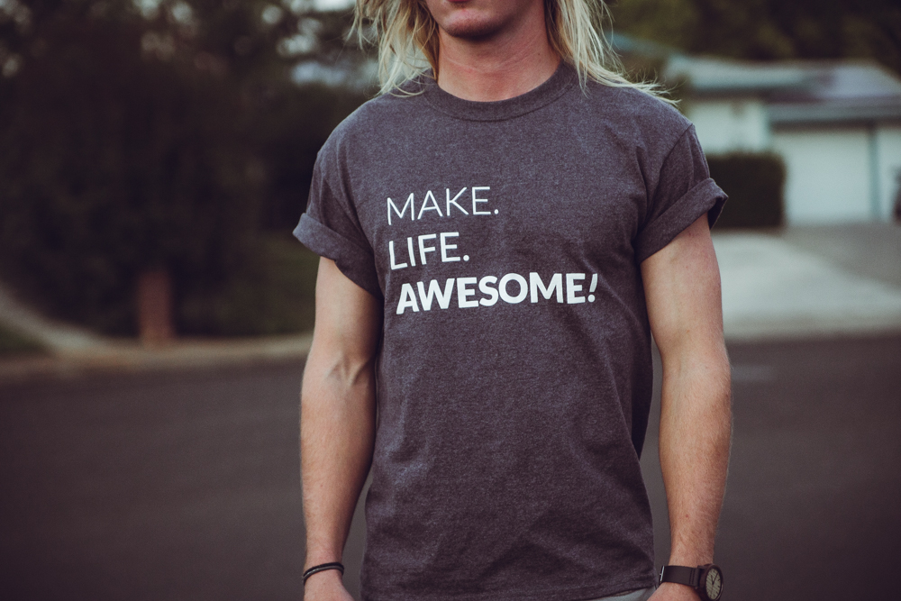 Make Life Awesome Tee Shirt Japheth Mast-3405.jpg