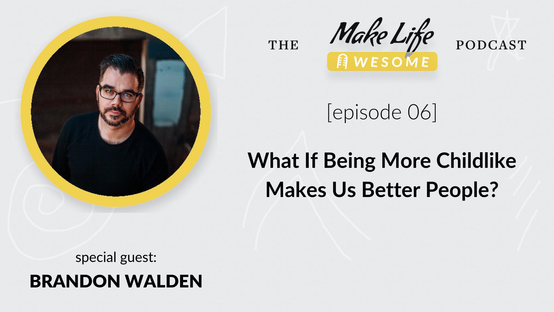 Being more childlike - Podcast with Brandon Walden and Japheth Mast Redding CA.jpg