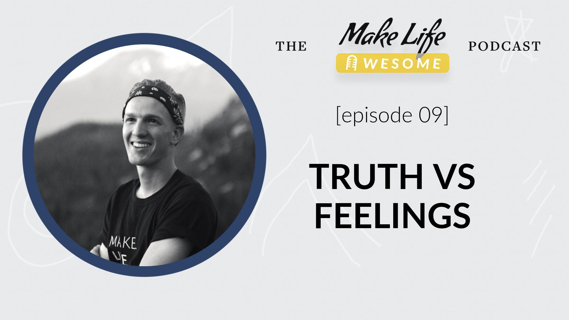 Truth vs Feelings - life integrity sacrifice self-gratification feel good?