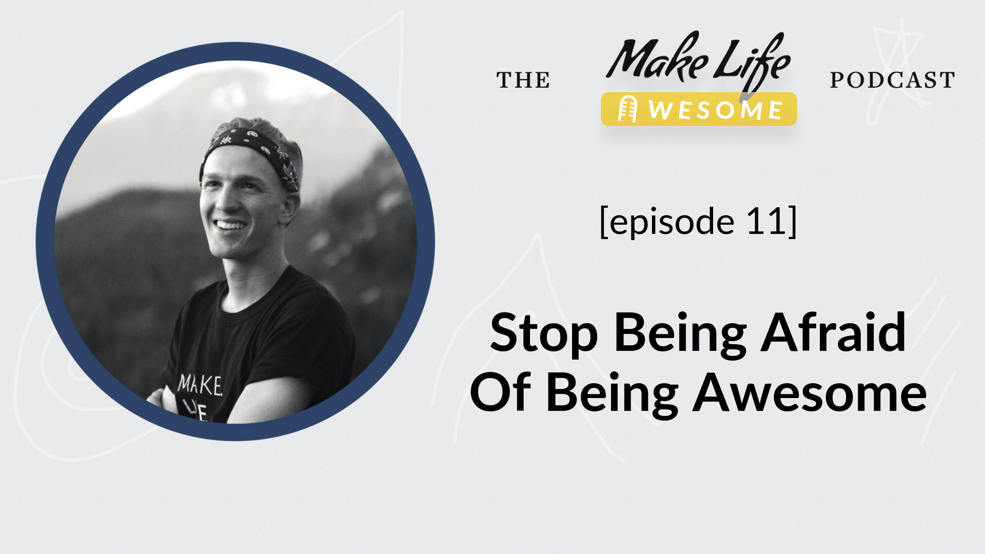 Stop being afraid of being awesome - Make Life Awesome Podcast with Japheth Mast.png