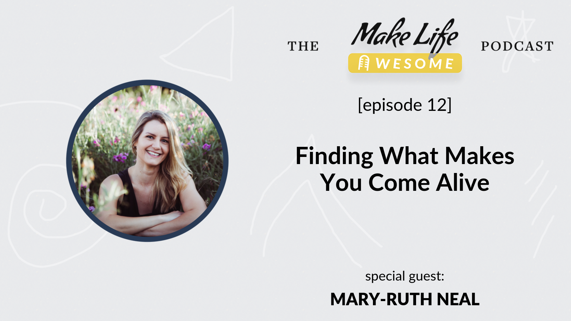 Finding what makes you come alive - Mary-Ruth Neal on the Make Life Awesome Podcast with Japheth Mast.png