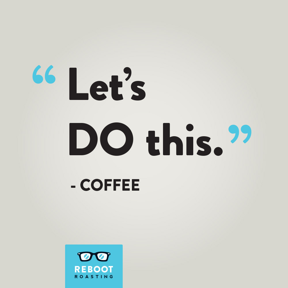 """Let's DO this."" -Coffee"