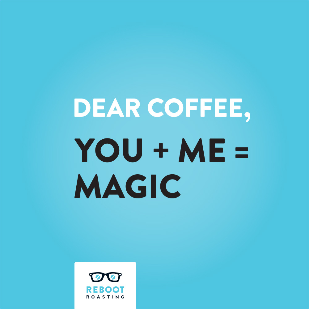 Dear coffee, You + Me=Magic