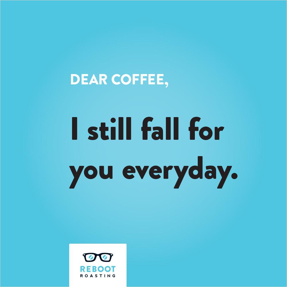 Dear coffee, I still fall for you everyday.