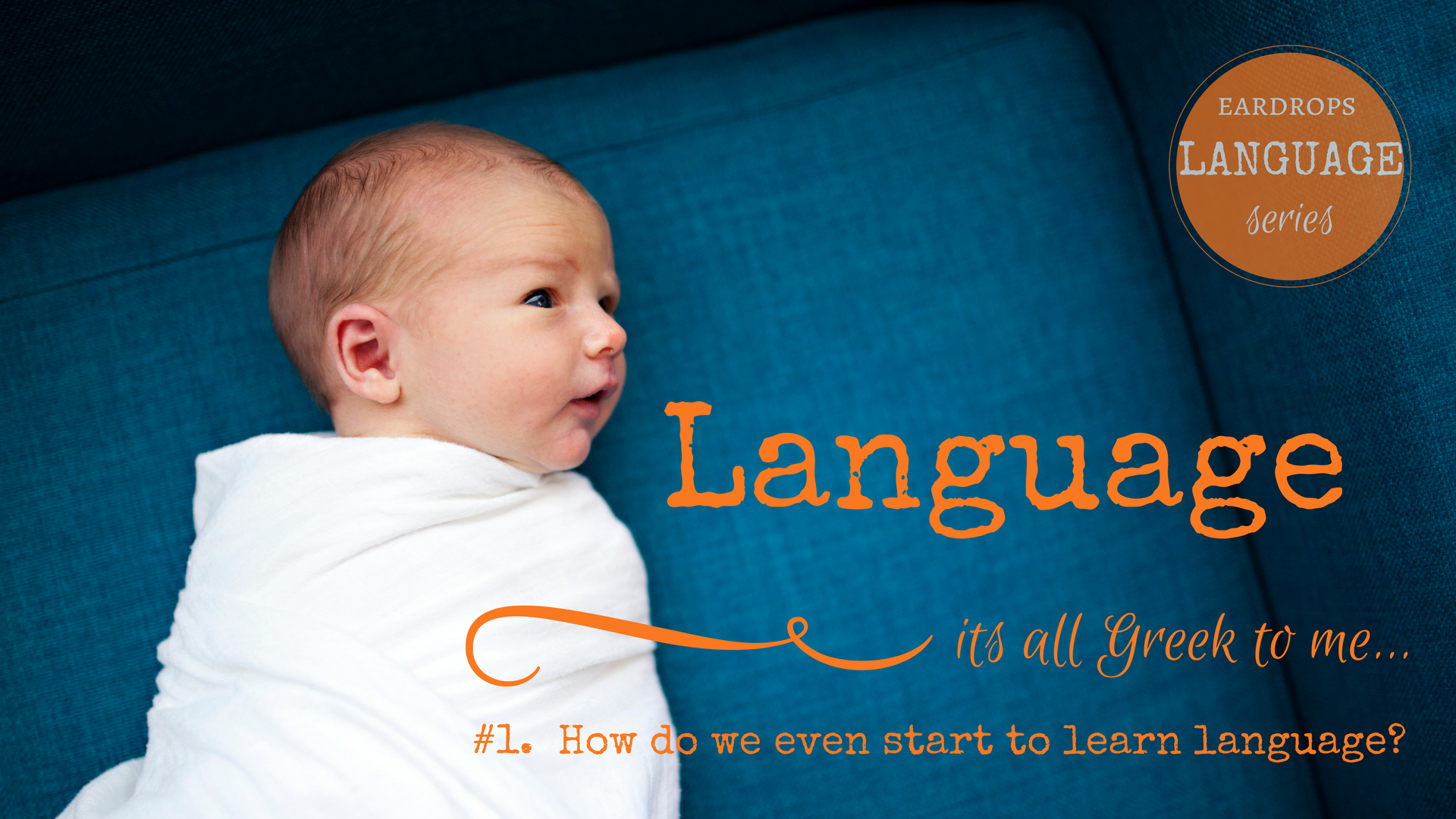 Eardrops blog language series title page post 1 what is language